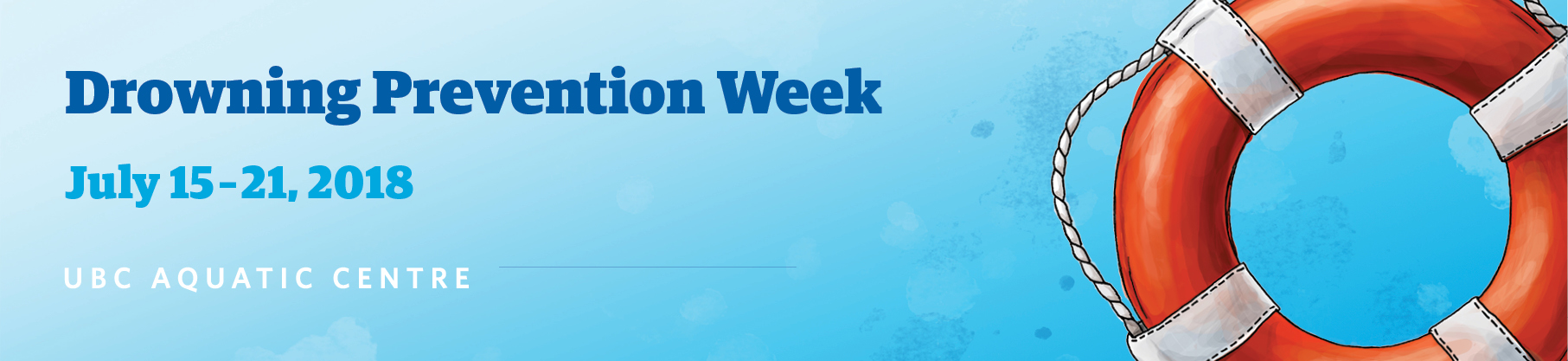 Drowning Prevention Week at the UBC Aquatic Centre - July 15-21, 2018