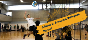 5 Steps To Become a Volleyball Player!