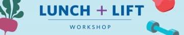 Register for a Lunch & Lift Workshop!