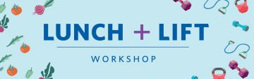 Register for the upcoming Lunch + Lift Workshop!